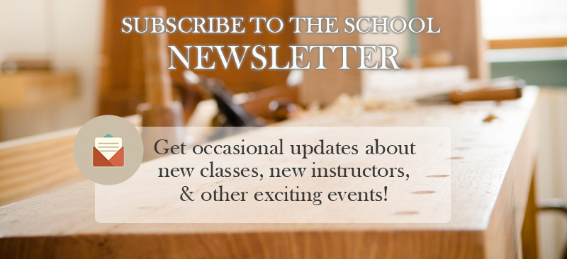 Subscribe To Wood And Shop Traditional Woodworking School Newsletter