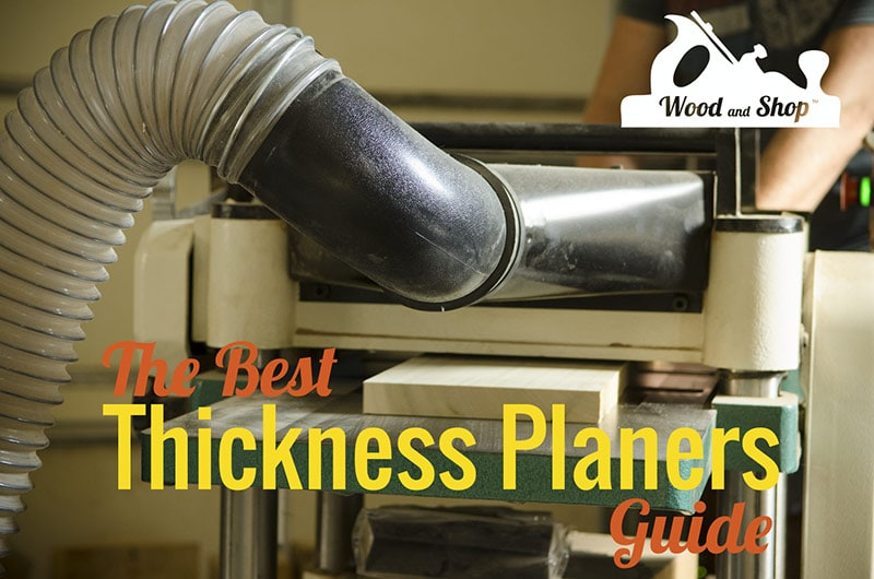 Best Thickness Planer For Woodworking Guide